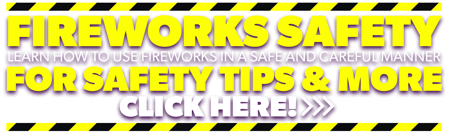 Fireworks safety tips. Click here to learn more.